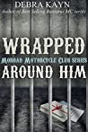 Wrapped Around Him (Moroad Motorcycle Club, #1)