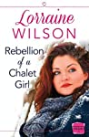 Rebellion of a Chalet Girl by Lorraine   Wilson