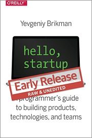 Hello Startup. A Programmer's Guide to Building Products, Technologies, and Teams