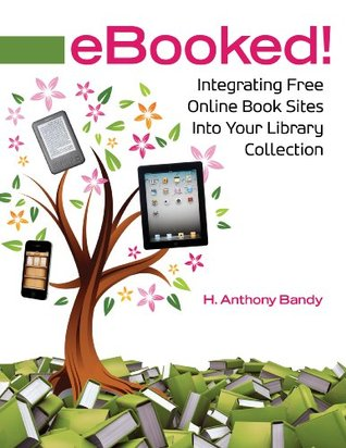 eBooked! Integrating Free Online Book Sites into Your Library Collection: Integrating Free Online Book Sites into Your Library Collection