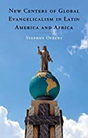 New Centers of Global Evangelicalism in Latin America and Africa