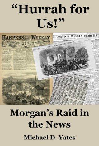 """Hurrah for Us!"": Morgan's Raid in the News"