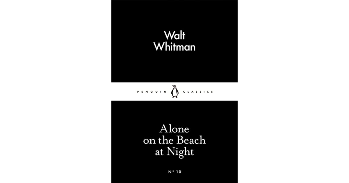 understanding the cycle of death in walt whitmans on the beach at night Walt whitman (1819–1892) 1900 136 look down, fair moon look down, fair moon, and bathe this scene pour softly down night's nimbus floods, on faces.