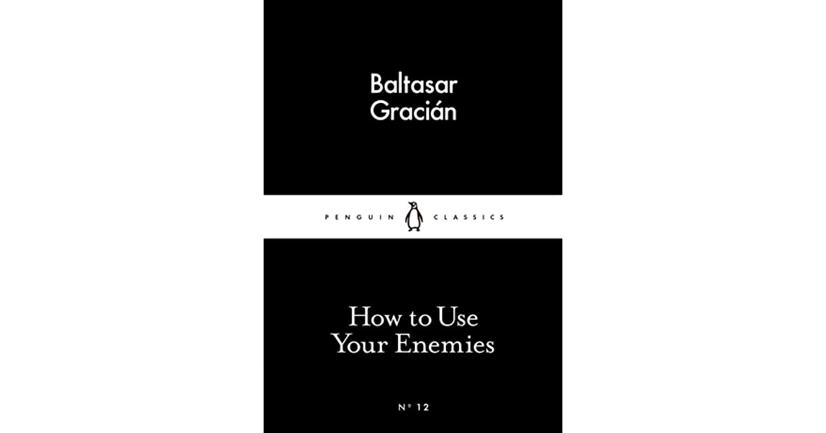 How to use your enemies by baltasar gracin fandeluxe Images