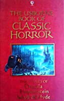 The Usborne Book of Classic Horror: The Stories of Dracula, Frankenstein, Jekyll & Hyde