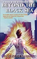 Beyond the Black Sea (Activation Book 2)