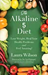 The Alkaline 5 Diet: Lose Weight, Heal Your Health Problems and Feel Amazing!