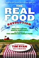 The Real Food Revolution: Healthy Eating, Green Groceries, and the Return of the American Family Farm