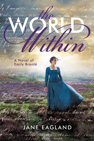 The World Within: A Novel of Emily Brontë