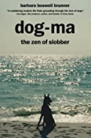 Dog-Ma: The Zen of Slobber