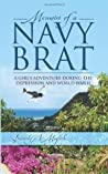 MEMOIRS OF A NAVY BRAT: A GIRLS ADVENTURES DURING THE DEPRESSION AND WORLD WAR II