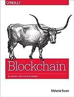 Blockchain: Blueprint for a New Economy