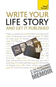 Write Your Life Story - And Get It Published: Teach Yourself