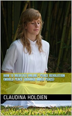 How to meditate online - Peace Revolution  by  Claudina Holoien