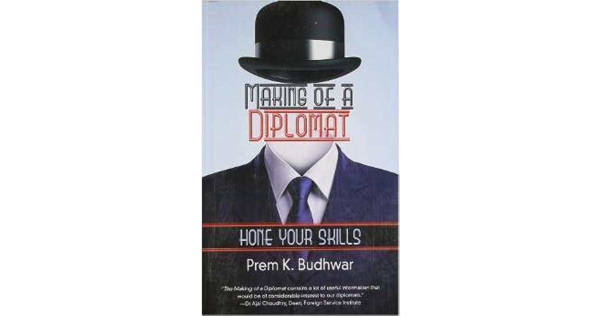 Making of a Diplomat - Hone Your Skills by Prem K  Budhwar