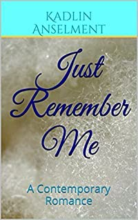 Just Remember Me: A Contemporary Romance