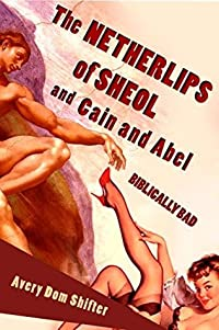 The Netherlips of Sheol, and Cain and Abel: Biblically Bad (Humorous Monster Erotica)