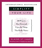 Simplify Your Life: 100 Ways to Slow Down and Enjoy the Things That Really Matter