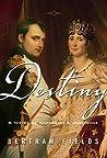 Destiny: A Novel Of Napoleon & Josephine