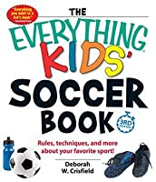 The Everything Kids' Soccer Book: Rules, Techniques, and More About Your Favorite Sport! (Everything®)