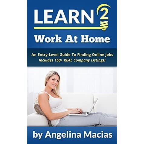 Learn 2 Work At Home: An Entry-Level Guide To Finding Online Job