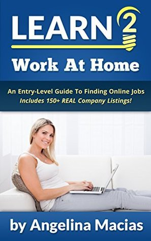 Learn 2 Work At Home: An Entry-Level Guide To Finding