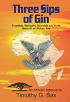 Three Sips of Gin - Memoirs of an African Adventure