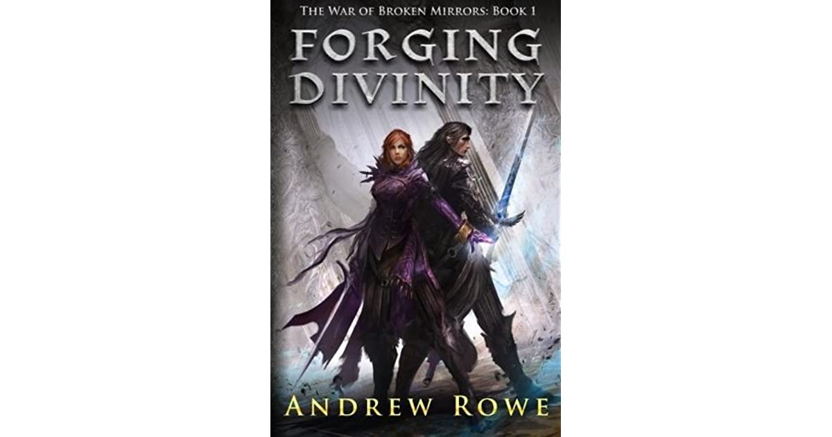Forging Divinity (The War of Broken Mirrors, #1) by Andrew Rowe