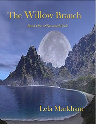 The Willow Branch Daermad Cycle 1 By Lela Markham