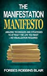 The Manifestation Manifesto: Amazing Techniques and Strategies to Attract the Life You Want - No Visualization Required (Amazing Manifestation Strategies to Attract the Life You Want Book 1)