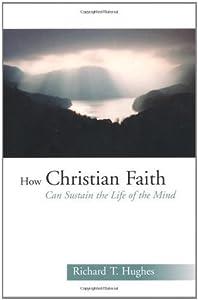 How Christian Faith Can Sustain the Life of the Mind