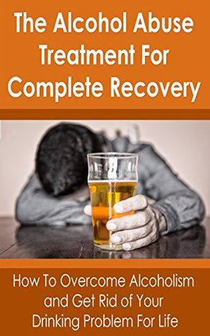 alcoholism alcohol abuse treatment how to overcome alcoholism andalcoholism alcohol abuse treatment how to overcome alcoholism and get rid of your drinking problem for life by craig donovan