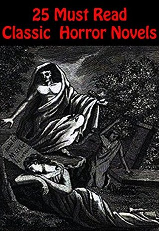 25 Must Read Classic Horror Novels: The Vampyre, Varney, Carmilla, The King in Yellow, The Lost Stradivarius, Dracula, Turn of the Screw, The House of Souls, and more...