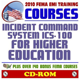 2010 FEMA Emergency Management Institute EMI Training Courses: Incident Command System (ICS-100.HE) for Higher Education and Additional FEMA Courses and Manuals (CD-ROM)