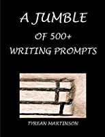 A JUMBLE OF 500+ WRITING PROMPTS: More than 500 Writing Prompts