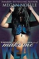 Make Me Weak (Make Me, #1)