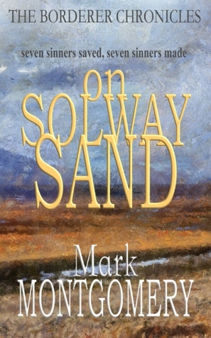 Read On Solway Sand The Borderer Chronicles 3 By Mark Montgomery