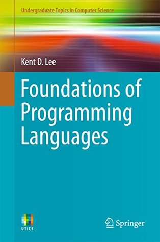 Foundations of Programming Languages (Undergraduate Topics in Computer Science)