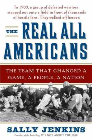 The Real All Americans The Team That Changed a Game, a People, a Nation