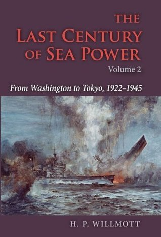 The Last Century of Sea Power, Volume 2 From Washington to Tokyo, 1922-1945