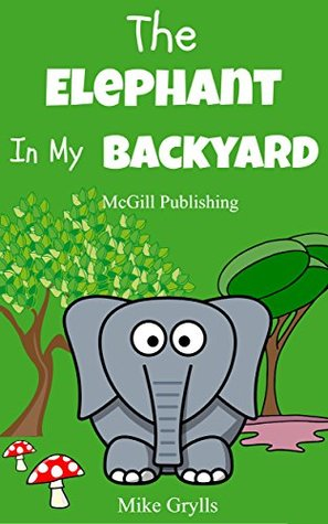 Books For Kids: The Elephant in my Backyard: Bedtime Stories For Kids Ages 3-10 (Kids Books - Bedtime Stories For Kids - Children's Books - Free Stories) (Bedtime Stories for Kids Ages 3-8 Book 8)