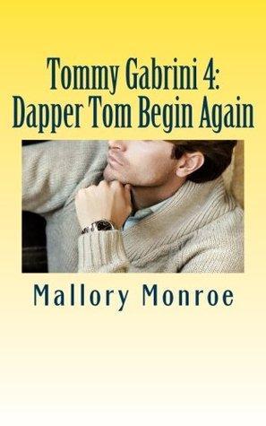 Tommy Gabrini 4: Dapper Tom Begin Again (The Gabrini Men Series)