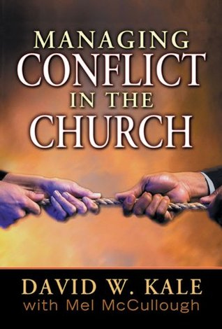 Managing Conflict in the Church by David W. Kale