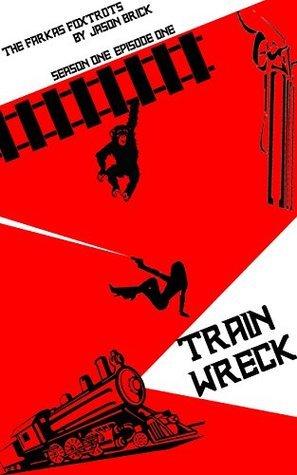 Train Wreck: The Farkas Foxtrots Season One, Episode One