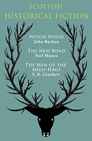 Scottish Historical Fiction: Witch Wood / The New Road / The Men of Moss-Hags