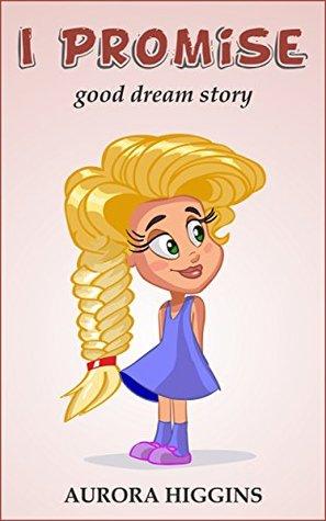 Books for Children - I Promise: (Good Dream Story# 4) ( Free Kids Books, Beginning Reader,Bedtime Stories For Kids Ages 3-8, children's books)