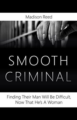 Smooth Criminal: It'll be hard to find their man, now that he's a woman. Madison Reed