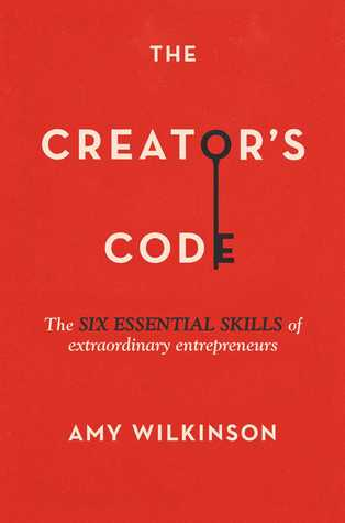 The Creator's Code The Six Essential Skills of Extraordinary ... by Amy Wilkinson