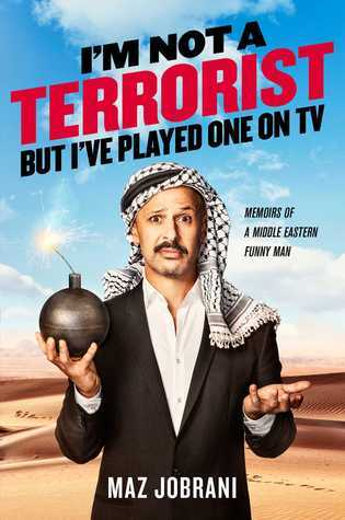 I'm Not a Terrorist, But I've Played One On TV: Memoirs of a Middle Eastern Funny Man
