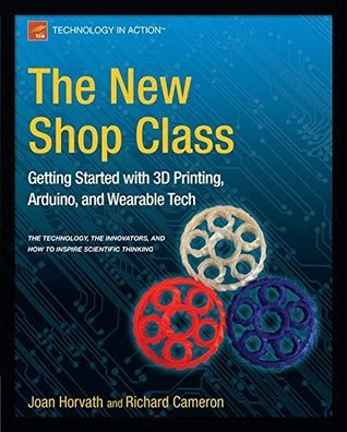 The New Shop Class - Getting Started With 3d Printing, Arduino, And Wearable Tech